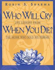 Cover of: Who Will Cry When You Die?: life lessons from the monk who sold his Ferrari