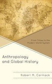 Cover of: Anthropology And Global History From Tribes To The Modern Worldsystem
