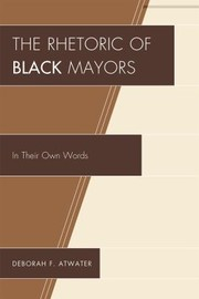Cover of: The Rhetoric Of Black Mayors In Their Own Words
