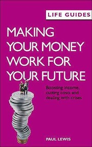 Cover of: Making Your Money Work For Your Future Boosting Income Cutting Costs And Coping With Crisis