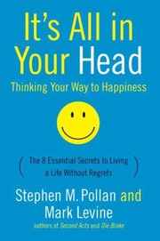 Cover of: Its All In Your Head Thinking Your Way To Happiness The 8 Essential Secrets To Living A Life Without Regrets