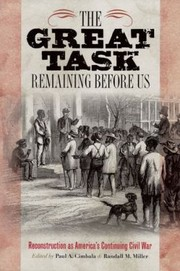 Cover of: The Great Task Remaining Before Us Reconstruction As Americas Continuing Civil War