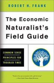 Cover of: The Economic Naturalists Field Guide Common Sense Principles For Troubled Times