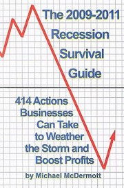 Cover of: The 20092011 Recession Survival Guide 414 Actions Business Owners Can Take To Weather The Storm And Boost Profits