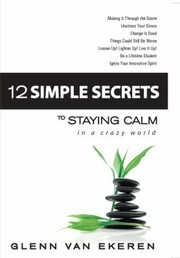 Cover of: 12 Simple Secrets To Staying Calm In A Crazy World