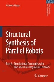 Cover of: Structural Synthesis Of Parallel Robots Translational Topologies With Two And Three Degrees Of Freedom