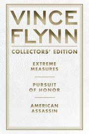 Cover of: Vince Flynn Collectors Edition 4 Extreme Measures Pursuit Of Honor And American Assassin