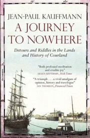 Cover of: A Journey To Nowhere Detours And Riddles In The Lands And History Of Courland
