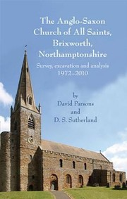 Cover of: The Anglosaxon Church Of All Saints Brixworth Northamptonshire Survey Excavation And Analysis 19722010