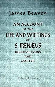 Cover of: An Account of the Life and Writings of S. Irenæus, Bishop of Lyons and Martyr | James Beaven