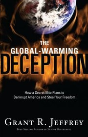 Cover of: The Globalwarming Deception How A Secret Elite Plans To Bankrupt American And Steal Your Freedom