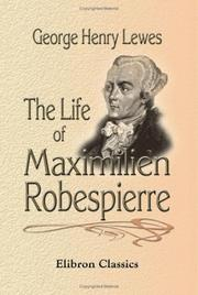 Cover of: The life of Maximilien Robespierre