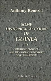 Some historical account of Guinea, its situation, produce and the general disposition of its inhabitants by Anthony Benezet