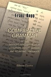 Cover of: A comparative grammar of the Sanscrit, Zend, Greek, Latin, Lithuanian, Gothic, German, and Sclavonic languages