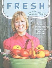 Cover of: Fresh With Anna Olson Seasonally Inspired Recipes To Share With Family And Friends
