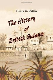 Cover of: The History of British Guiana: Comprising a General Description of the Colony | Henry G. Dalton