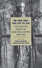 Cover of: We Have Only This Life To Live Selected Essays Of Jeanpaul Sartre 19391975