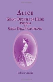 Cover of: Alice, Grand Duchess of Hesse, Princess of Great Britain and Ireland