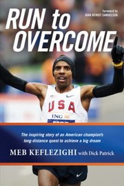 Cover of: Run To Overcome The Inspiring Story Of An American Champions Longdistance Quest To Achieve A Big Dream