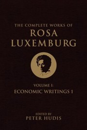 Cover of: Complete Works Of Rosa Luxemburg Volume I Economic Writings I