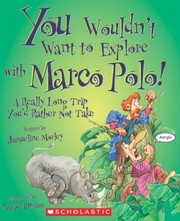 Cover of: You Wouldnt Want To Explore With Marco Polo A Really Long Trip Youd Rather Not Take
