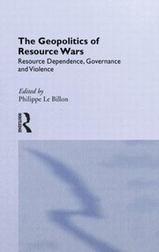 Cover of: The Geopolitics Of Resource Wars Resource Dependence Governance And Violence