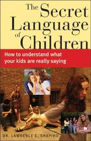 The Secret Language of Children by Lawrence E. Shapiro