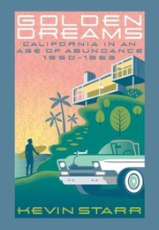 Cover of: Golden Dreams California In An Age Of Abundance 19501963