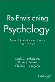 Cover of: Reenvisioning Psychology Moral Dimensions Of Theory And Practice