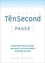 Cover of: The ten-second pause: transform stress, tension and anxiety with one breath, anywhere, anytime