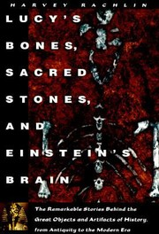 Cover of: Lucys Bones Sacred Stones Einsteins Brain The Remarkable Stories Behind The Great Objects And Artifacts Of History From Antiquity To The Modern Era