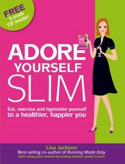 Cover of: Adore Yourself Slim Eat Exercise And Hypnotise Yourself To A Healthier Happier You