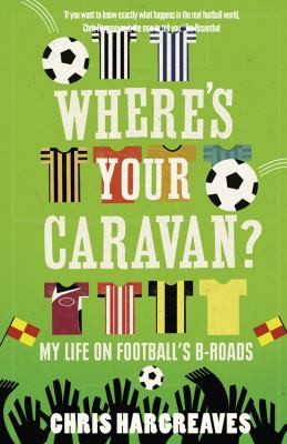 Wheres Your Caravan 20 Seasons In The Lower Leagues by