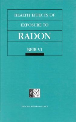Health Effects Of Exposure To Radon Beir Vi Committee On Health Risks Of Exposure To Radonbeir Vi Board On Radiation Effects Research Commission On Life Sciences National Research Council by