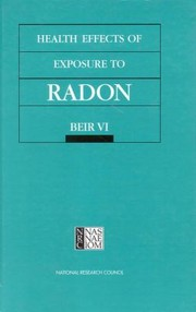 Cover of: Health Effects Of Exposure To Radon Beir Vi Committee On Health Risks Of Exposure To Radonbeir Vi Board On Radiation Effects Research Commission On Life Sciences National Research Council |