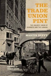 Cover of: The Trade Union Pint The Unlikely Union Of Guinness And The Larkins