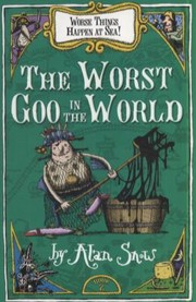 Cover of: The Worst Goo In The World Worse Things Happen At Sea A Tale Of Pirates Poison And Monsters