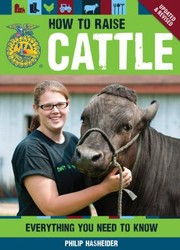 Cover of: How To Raise Cattle Everything You Need To Know