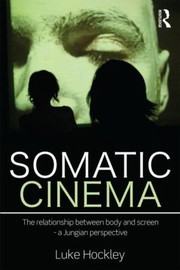 Cover of: Somatic Cinema The Relationship Between Body And Screen A Jungian Perspective