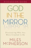 Cover of: God In The Mirror Discussion Guide Discovering Who You Were Created To Be