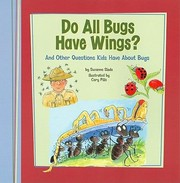 Cover of: Do All Bugs Have Wings And Other Questions Kids Have About Bugs