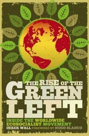 Cover of: The Rise Of The Green Left Inside The Worldwide Ecosocialist Movement