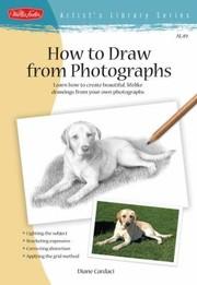 Cover of: How To Draw From Photographs Learn How To Create Beautiful Lifelike Drawings From Your Own Photographs