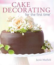 Cover of: Cake Decorating for the first time (For The First Time) | Jaynie Maxfield