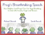 Cover of: Frogs Breathtaking Speech How Children And Frogs Can Use The Breath To Deal With Anxiety Anger And Tension
