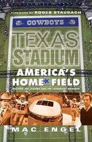 Cover of: Texas Stadium Americas Home Field Reliving The Legends The Legendary Moments