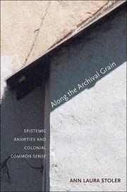 Cover of: Along The Archival Grain Epistemic Anxieties And Colonial Common Sense