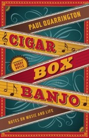 Cover of: Cigar Box Banjo A Life In Music And Words