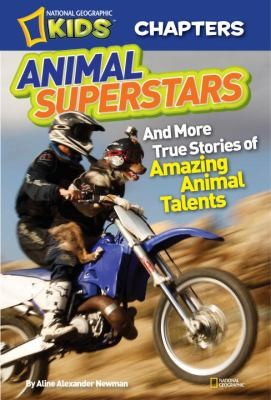 Animal Superstars And More True Stories Of Amazing Animal Talents by