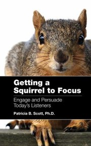 Cover of: Getting A Squirrel To Focus Engage And Persuade Todays Listener